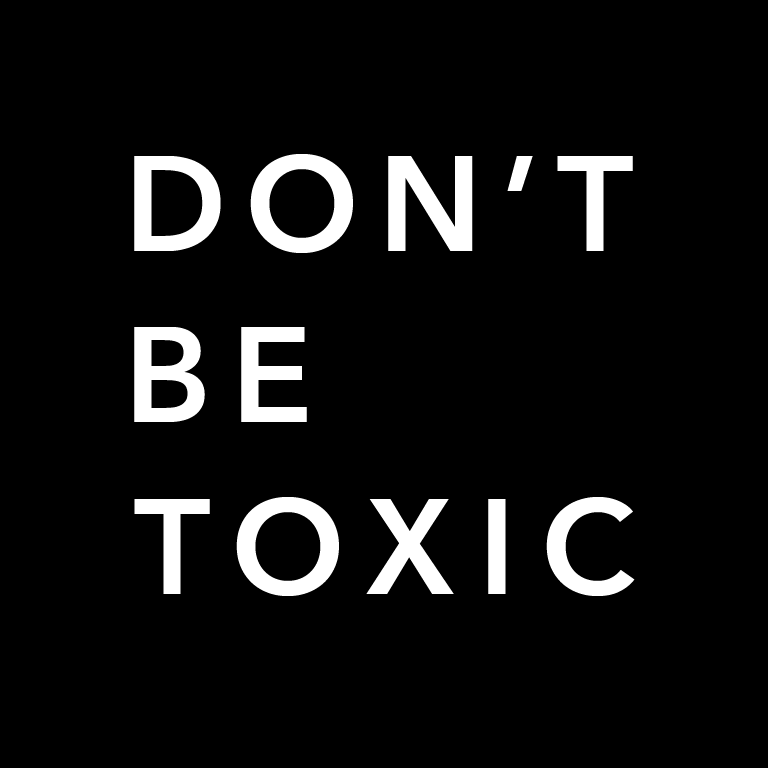 Don't Be Toxic